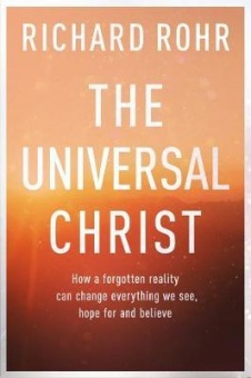 The The Universal Christ: How a Forgotten Reality Can Change Everything We See, Hope For, and Believe