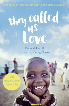 They Called Us Love The Story of April Holden and Africa's Street Children
