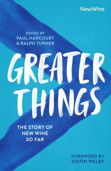 Greater Things The Story of New Wine So Far