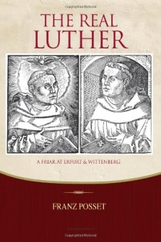 The Real Luther: A Friar at Erfurt and Wittenberg