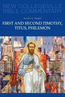 First and Second Timothy, Titus, Philemon - New Collegeville Bible Commentary: New Testament 9