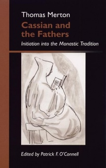 Cassian and the Fathers: Initiation Into the Monastic Tradition