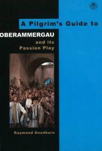 A Pilgrim's Guide to Oberammergau