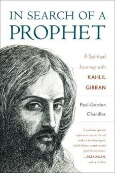 In search of a prophet - a spiritual journey with Kahlil Gibran