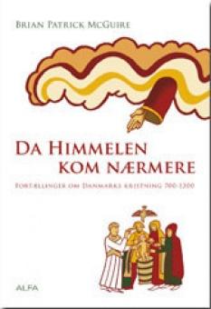 Da Himmelen kom nærmere - Fortællinger om Danmarks kristning 700-1300
