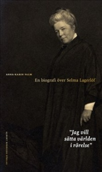 Jag vill sätta världen i rörelse : en biografi över Selma Lagerlöf