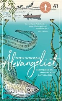 Ålevangeliet: berättelsen om världens mest gåtfulla fisk
