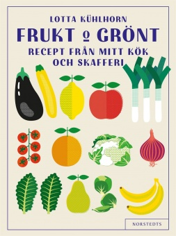 Frukt & Grönt: recept från mitt kök och skafferi
