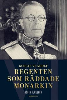 Gustaf VI Adolf: regenten som räddade monarkin