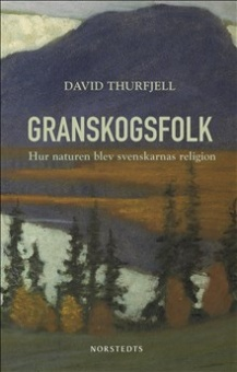 Granskogsfolk: hur naturen blev svenskarnas religion
