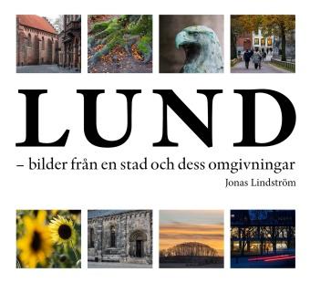 Lund - bilder från en stad och dess omgivningar