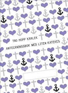 Tro hopp kärlek: anteckningsbok med liten katekes