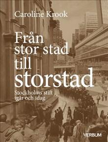 Från stor stad till storstad: Stockholms stift igår och idag