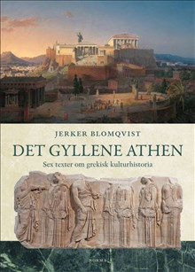 Det gyllene Athen: sex texter om grekisk kulturhistoria