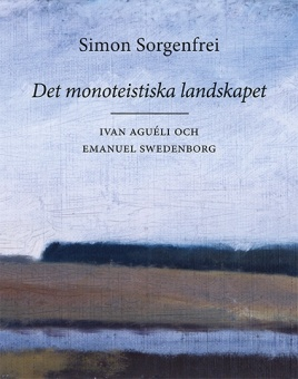 Det monoteistiska landskapet: Ivan Aguéli och Emanuel Swedenborg