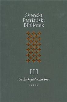 Svenskt Patristiskt Bibliotek. Band 3, Ur kyrkofädernas brev