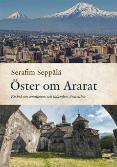 Öster om Ararat: En bok om skönhetens och lidandets Armenien