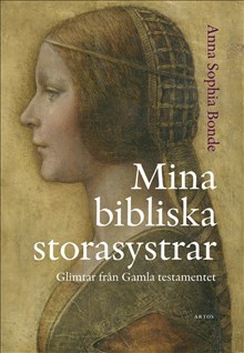 Mina bibliska storasystrar : Glimtar från Gamla testamentet