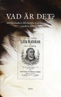 Vad är det? Martin Luthers lilla katekes i modern språkdräkt