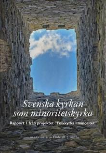 """Svenska kyrkan som minoritetskyrka : rapport i från projektet """"Folkkyrka i minoritet"""""""