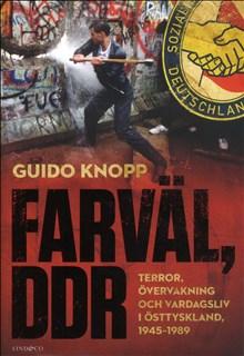Farväl, DDR : terror, övervakning och vardagsliv i Östtyskland 1945-1989