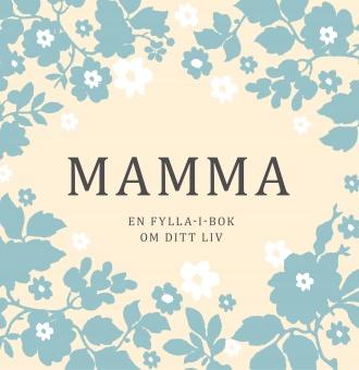 Mamma: en fylla-i-bok om ditt liv