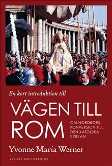 En kort introduktion till vägen till Rom. Om nordbors konversion till den katolska kyrkan