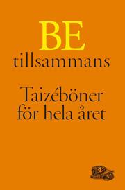 Be tillsammans - Taizéböner för hela året