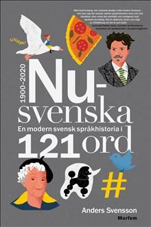 Nusvenska: en modern svensk språkhistoria i 121 ord - 1900-2020