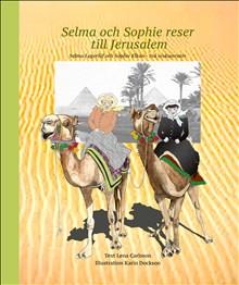 Selma och Sophie reser till Jerusalem : Selma Lagerlöf och Sophie Elkan - två resekamrater