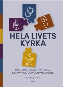 Hela livets kyrka : pastoral teologi för vigsel, begravning, dop och välsignelse