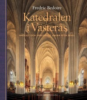 Katedralen i Västerås: Andligt och världsligt under åtta sekel