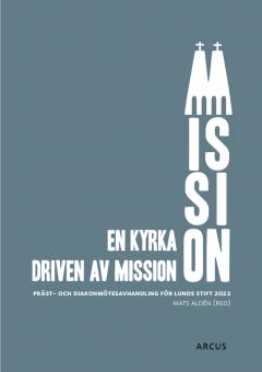 En kyrka driven av mission : präst och diakonmötesavhandling för Lunds stift 2022