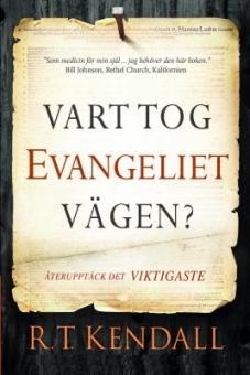 Vart tog evangeliet vägen?: återupptäck det viktigaste