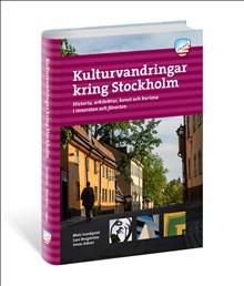 Kulturvandringar kring Stockholm : historia, arkitektur, konst och kuriosa