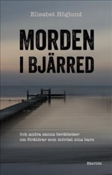 Morden i Bjärred : och andra berättelser om föräldrar som mördat sina barn