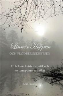 Linnéa Hofgren och Flodbergskretsen : en bok om kristen mystik och mytomspunna mystiker