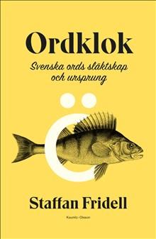 Ordklok : svenska ords släktskap och ursprung