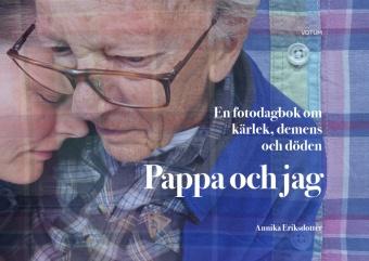 Pappa och jag - en fotodagbok om kärlek, demens och döden