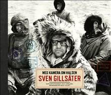 Med kamera om halsen: Sven Gillsäter, naturfotograf och världsresenär på 1900-talet