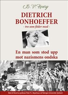 Dietrich Bonhoeffer: tro som föder mod