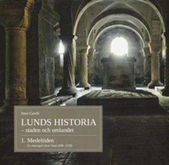 Lunds historia del 1 - staden och omlandet - Medeltiden. En metropol växer fram (990-1536)