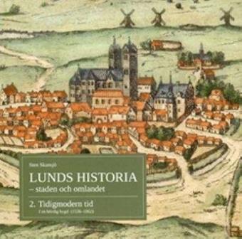 Lunds historia del 2 - staden och omlandet - Tidigmodern tid: I bördig bygd (1536-1862)