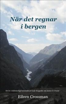När det regnar i bergen: ett liv i fullständigt beroende av Gud - biografin om James O. Fraser
