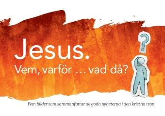 Jesus: Vem, varför... vadå?