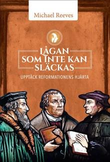 Lågan som inte kan släckas - upptäck reformationens hjärta