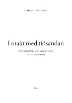 I otakt med tidsandan: en personlig biografi om Tage Lindbom
