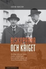 Biskoparna och kriget: Kyrkliga aktioner under Andra världskriget med särskild hånsyn till Arvid Runestams insats