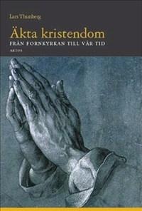 Äkta kristendom: Från fornkyrkan till vår tid