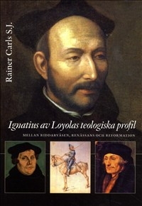 Ignatius av Loyolas teologiska profil: Mellan riddarväsen, renässans och reformation